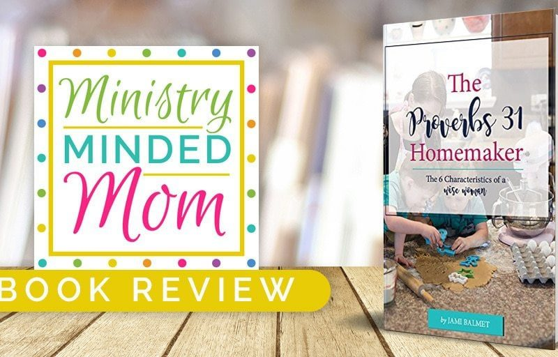 Book Review: The Proverbs 31 Homemaker by Jami Balmet
