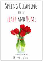 Spring Cleaning for the Heart and Home by Melissa Ringstaff