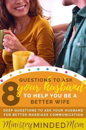 8 Questions To Ask Your Husband to Help You be a Better Wife