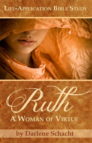 Ruth: A woman of Virtue by Darlene Schacht