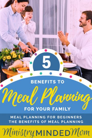 5 Benefits to Meal Planning for Your Family