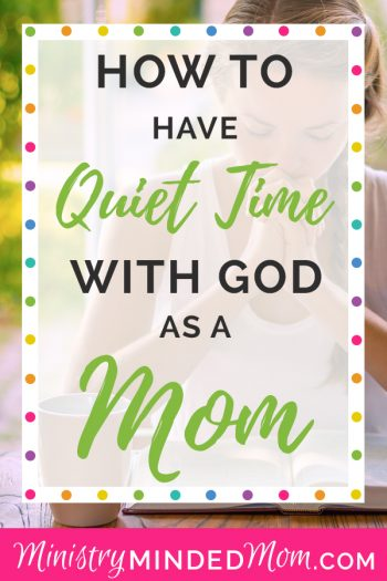 How to Have Quiet Time as a Mom